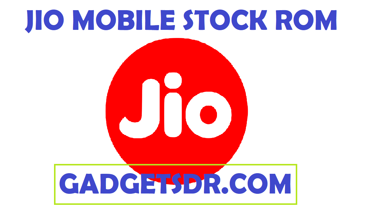 Jio Firmware,Jio Flash File, Jio Stock Rom Download, Jio Flash File Download, Jio Working Stock Rom,Jio Tested flash file download,