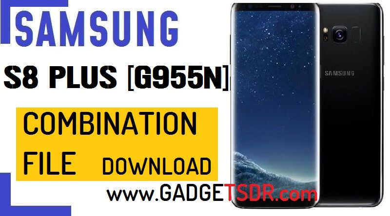 Samsung S8 Plus SM-G955N Combination File