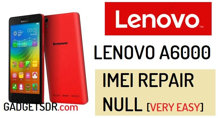 How to Repair IMEI Lenovo A6000 (Null IMEI)