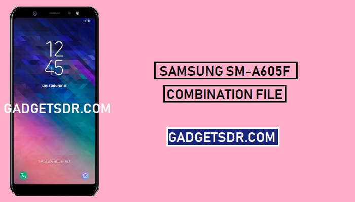 Samsung SM-A605F Combination file,SM-A605F Combination file U2,SM-A605F Combination file binary 2,A605F Combination file,A605F Combination ROM,A605F Combination Firmware,A605F FRP File,SM-A605F Combination file U1,SM-A605F Combination file binary 1