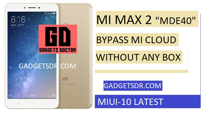 MI Max 2 (MDE40) Mi Account Remove,MI Max 2 (MDE40) Mi Account unlock,MI Max 2 (MDE40) Mi Account Remove file,MI Max 2 (MDE40) Mi Cloud Remove,MI MDE40 MI Remove,