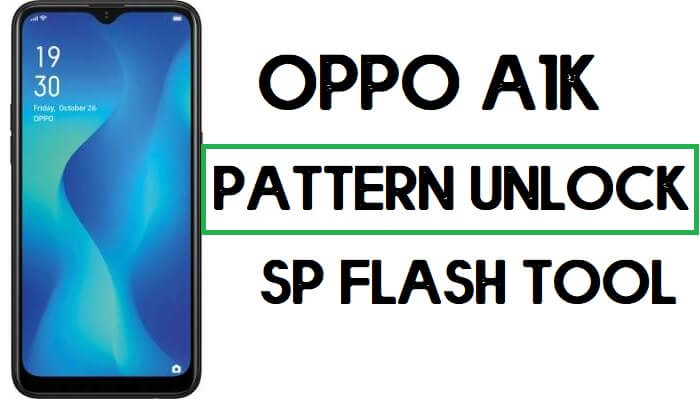 Oppo A1K (CPH1923) Pattern Unlock Without Auth File – SP Flash Tool (One-Click)