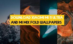 Download Xiaomi Mi 11 Ultra and Mi MIX Fold Wallpapers