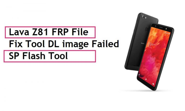 Lava Z81 FRP File & Fix Tool DL image Failed With SP Flash Tool