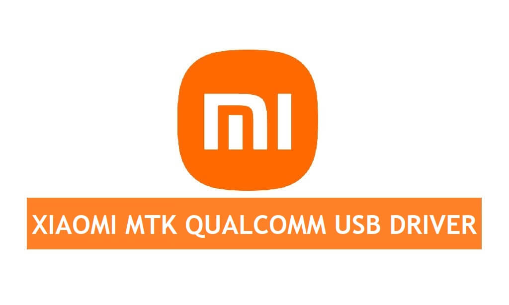 Download Xiaomi USB Driver (MTK & Qualcomm) All Models for Windows